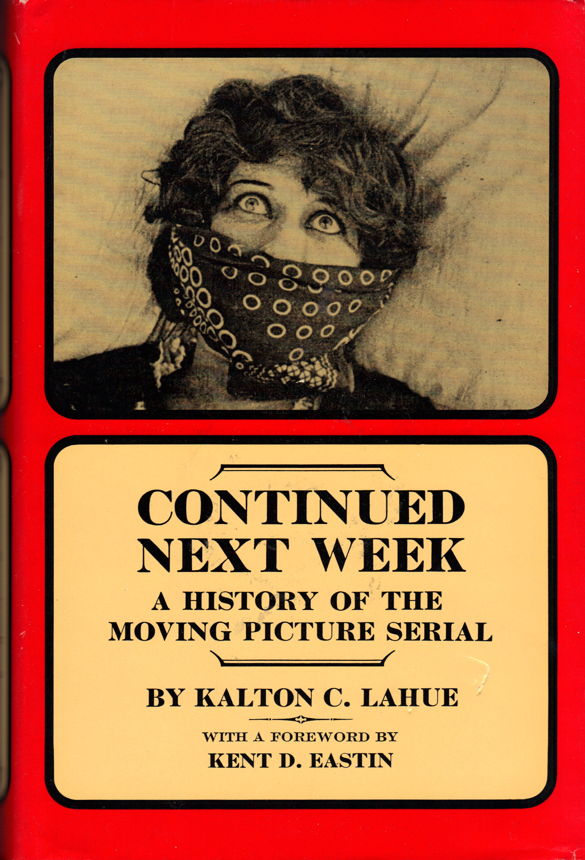 Image for CONTINUED NEXT WEEK ~A History of the Moving Picture Serial