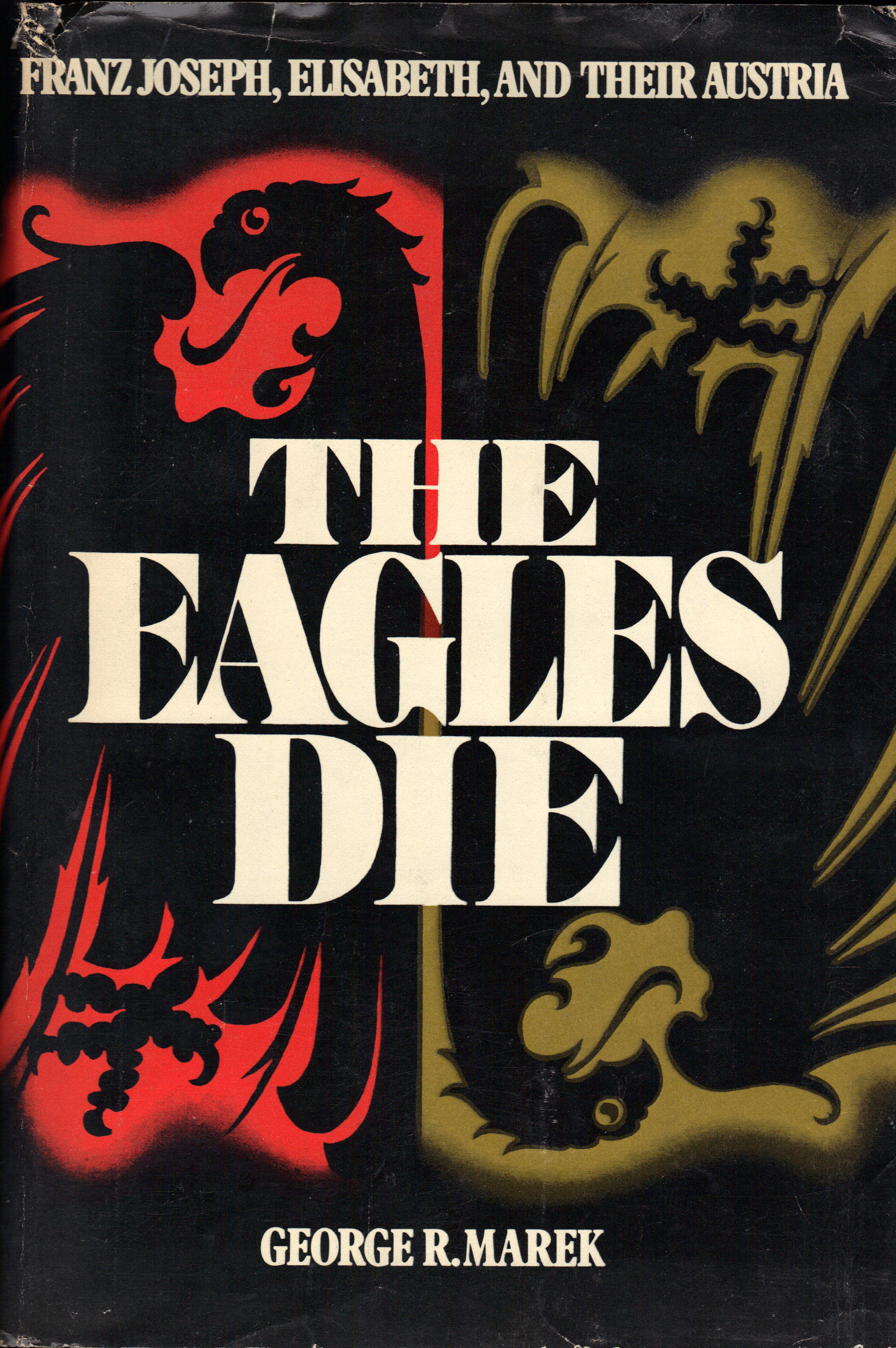 Image for THE EAGLES DIE ~ Franz Joseph, Elisabeth, and Their Austria