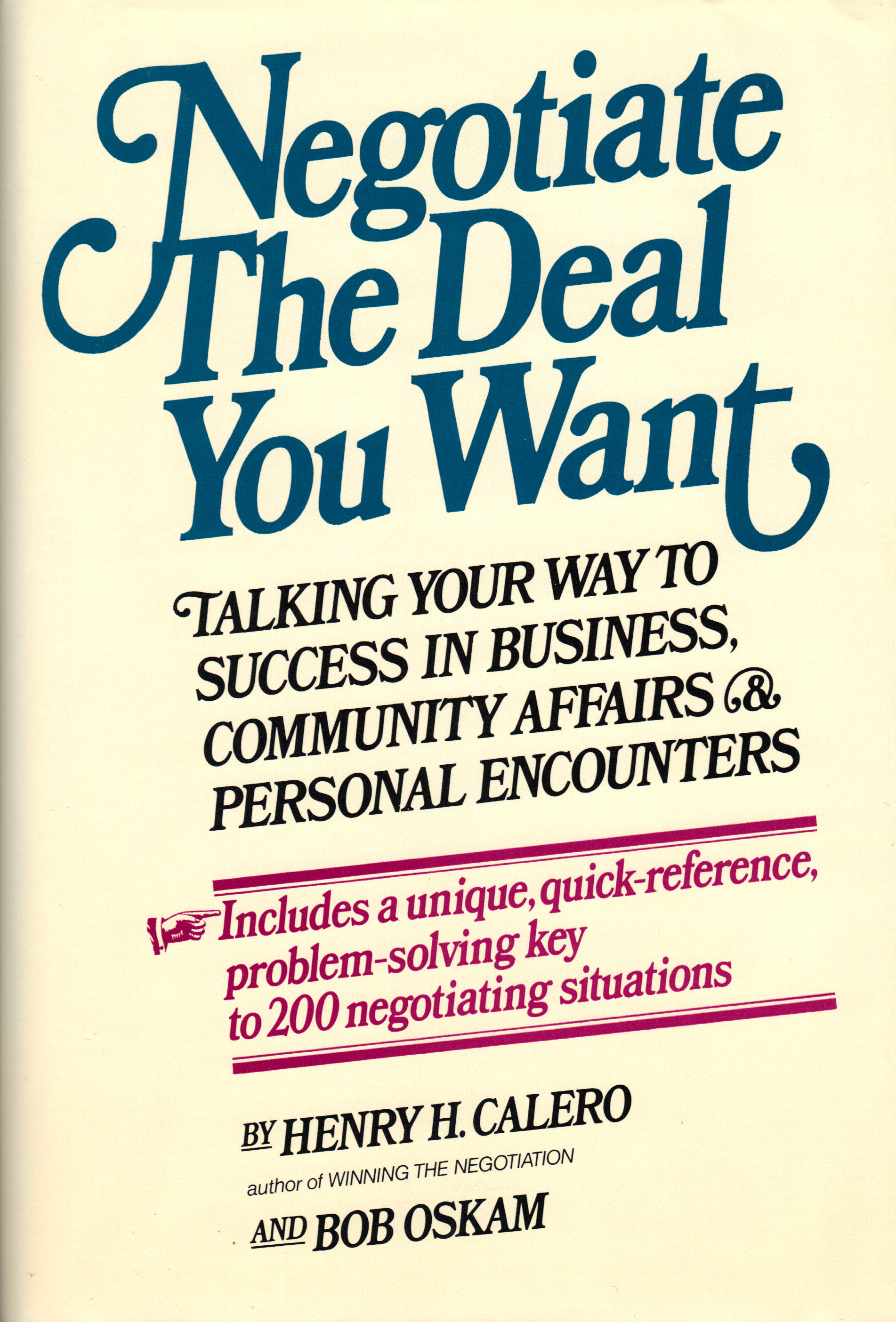 Image for NEGOTIATE THE DEAL YOU WANT ~ Talking Your Way to Success in Business, Community Affairs & Personal Encounters
