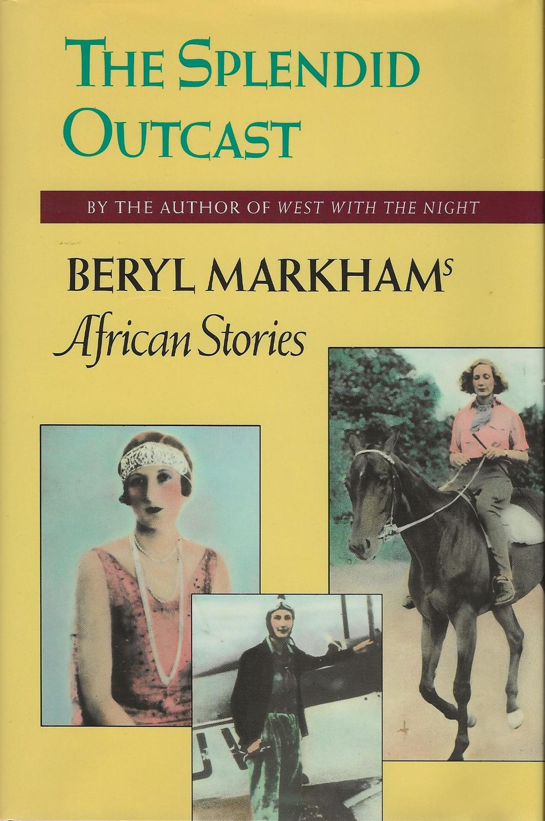 Image for THE SPLENDID OUTCAST ~ Beryl Markhan's African Stories